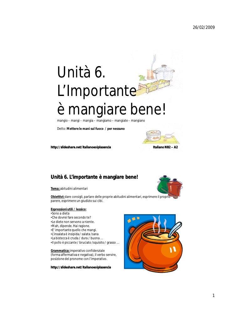 26/02/2009         Unità 6.     L'Importante     è mangiare bene!     mangio – mangi – mangia – mangiamo – mangiate – mang...