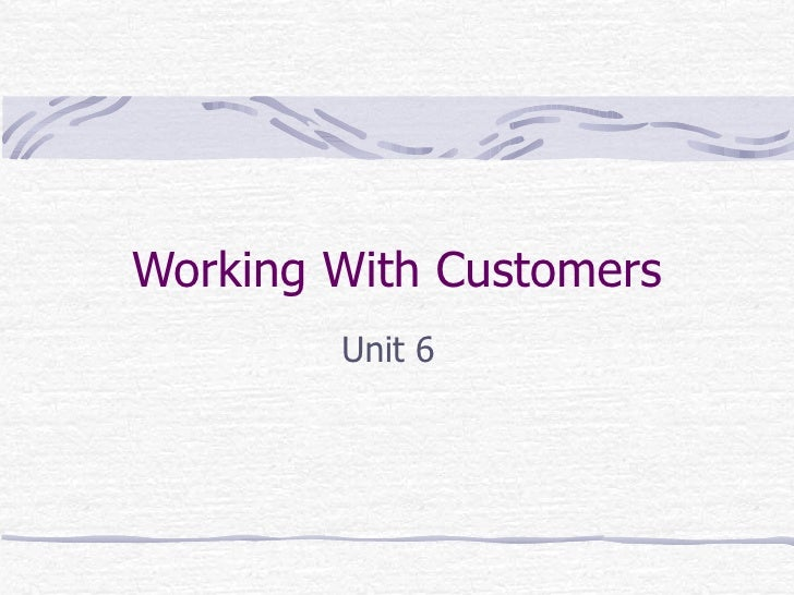 Working With Customers        Unit 6