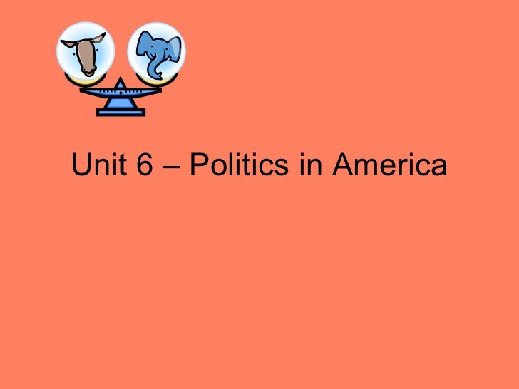 Unit 6 – Politics in America