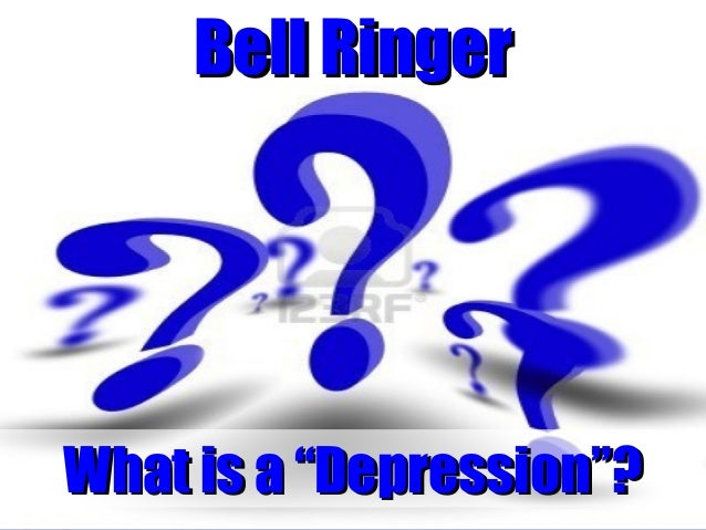 "Bell Ringer  What is a ""Depression""?"