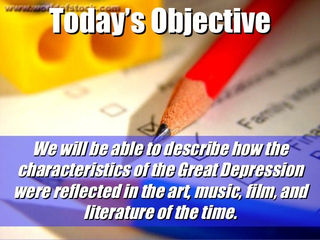 Today's Objective  We will be able to describe how the characteristics of the Great Depression were reflected in the art, ...