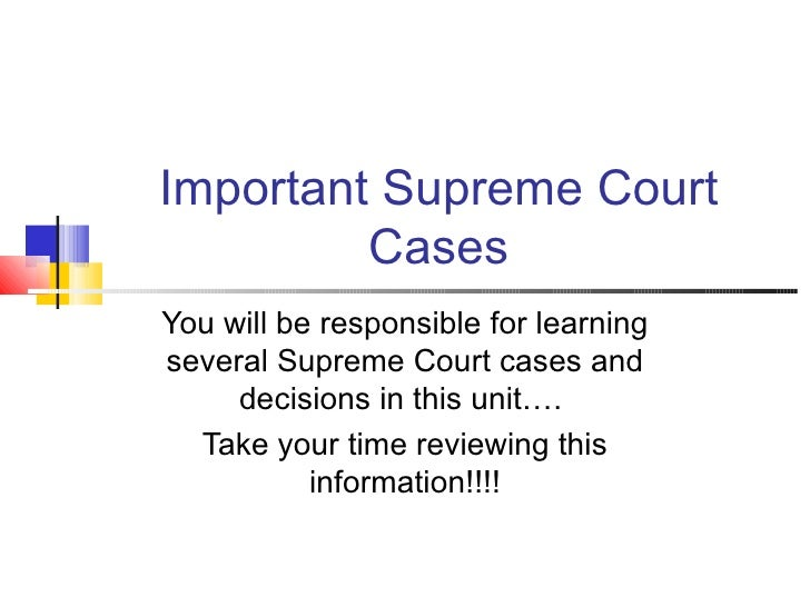 Important Supreme Court Cases You will be responsible for learning several Supreme Court cases and decisions in this unit…...