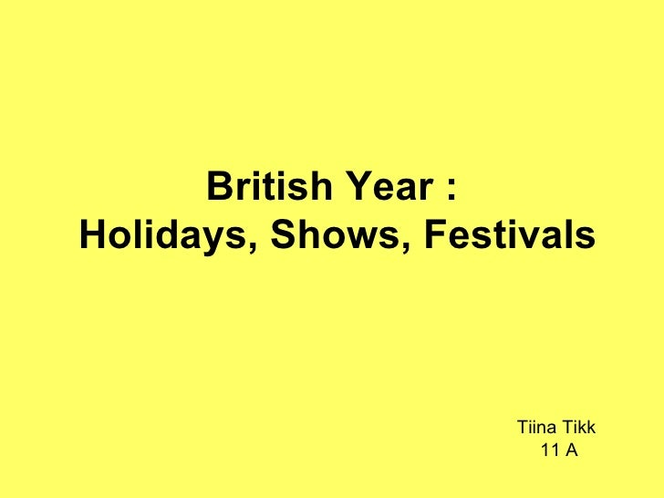 British Year :  Holidays, Shows, Festivals Tiina Tikk  11 A
