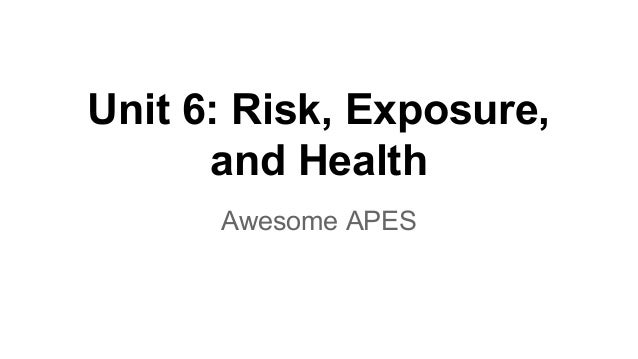 Unit 6  Risk, Exposure and Health