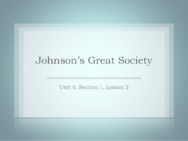 Objectives  •   Evaluate Johnson's policies up to his victory      in the 1964 presidential election.  •   Analyze Johnson...