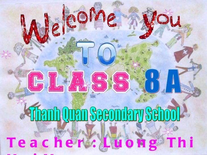 Teacher : Luong Thi Hai Yen. 8 A Thanh Quan Secondary School