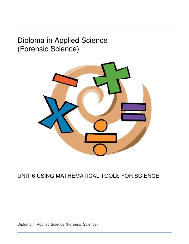 Diploma in Applied Science<br />(Forensic Science)<br />UNIT 6 USING MATHEMATICAL TOOLS FOR SCIENCE<br />Diploma in Applie...