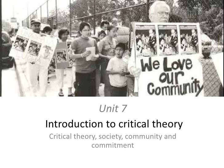 Unit 7<br />Introduction to criticaltheory<br />Criticaltheory, society, community and commitment<br />