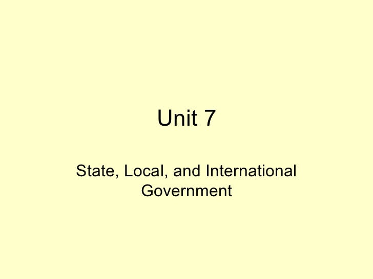 Unit 7 State, Local, and International Government