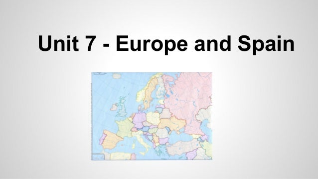 Unit 7 - Europe and Spain
