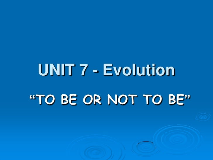 """UNIT 7 - Evolution""""TO BE OR NOT TO BE"""""""