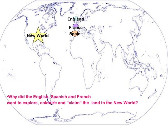 why did england want to colonize america French explorers came to the new world, including america, to find a route to the pacific ocean and to establish a successful colonial empire the goal in developing the colonies was to export goods such as sugar, spices, seafood and furs the major parts of french exploration in america and canada.