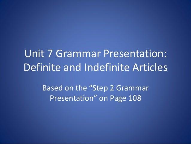 "Unit 7 Grammar Presentation: Definite and Indefinite Articles Based on the ""Step 2 Grammar Presentation"" on Page 108"