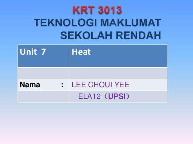 Unit 7 Heat Nama : LEE CHOUI YEE ELA12(UPSI)