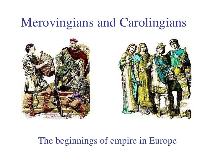 Merovingians and Carolingians The beginnings of empire in Europe
