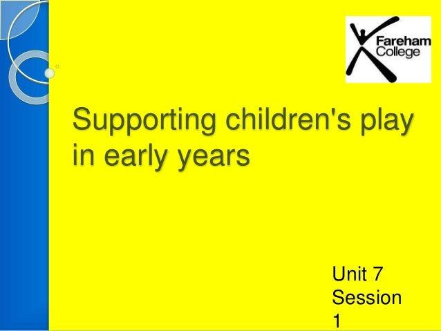 unit 4 children and play Level 3 children's play, learning and development unit 4: enquiries into current research in early years practice ≠.