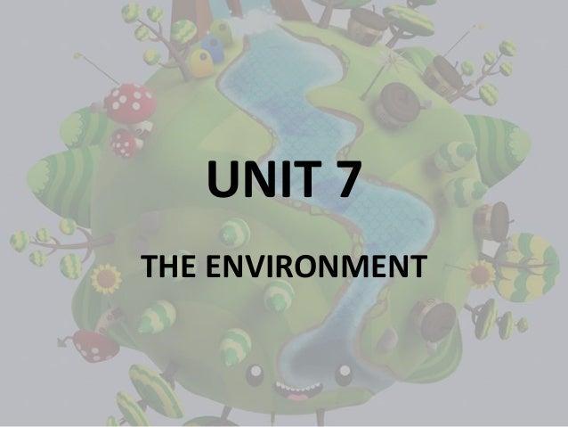 UNIT 7 THE ENVIRONMENT