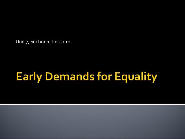 Unit 7 section 1 lesson 1  early demands for equality