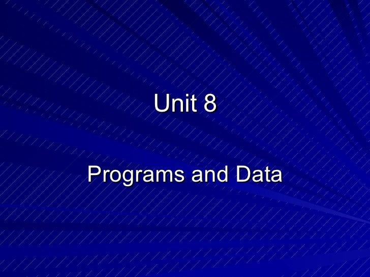 Unit 8 Programs and Data