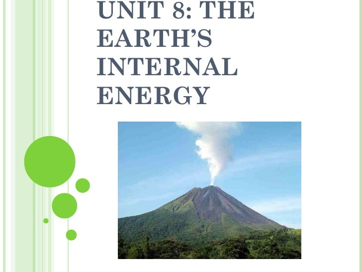 UNIT 8: THE EARTH'S INTERNAL ENERGY