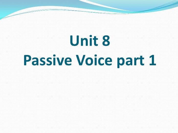 Unit 8Passive Voice part 1