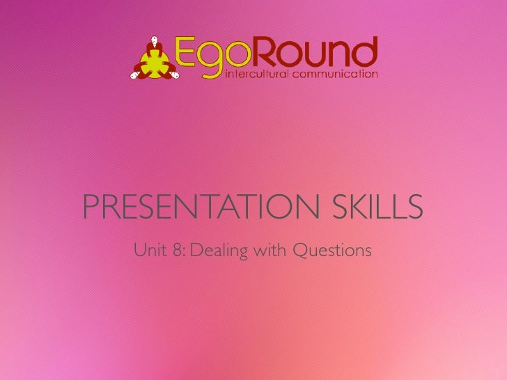PRESENTATION SKILLS  Unit 8: Dealing with Questions