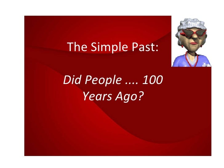 The Simple Past: Did People .... 100 Years Ago?