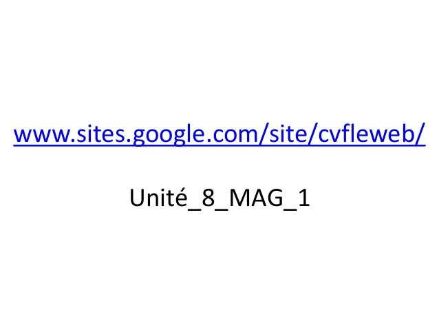 www.sites.google.com/site/cvfleweb/         Unité_8_MAG_1