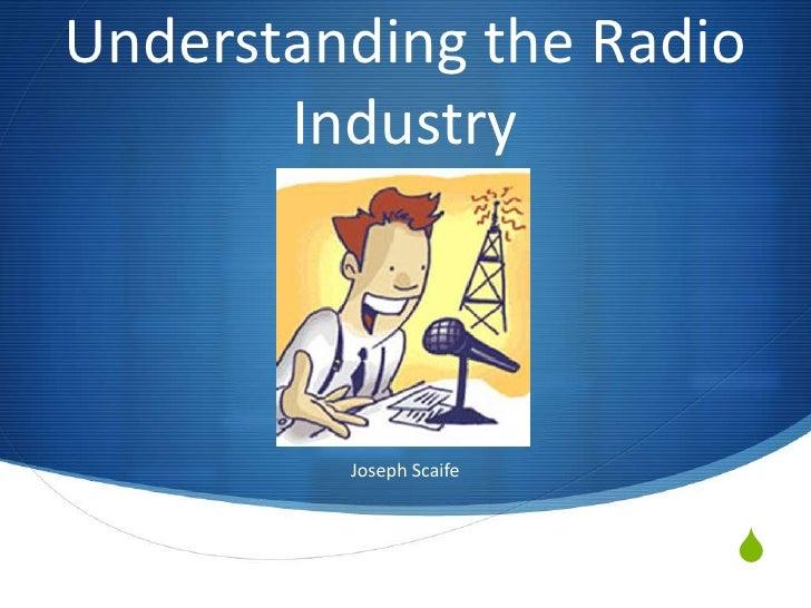 Understanding the Radio Industry<br />Joseph Scaife<br />