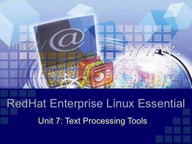 RedHat Enterprise Linux Essential     Unit 7: Text Processing Tools