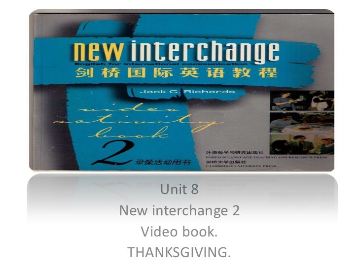 Unit 8<br />New interchange 2<br />Video book.<br />THANKSGIVING.<br />