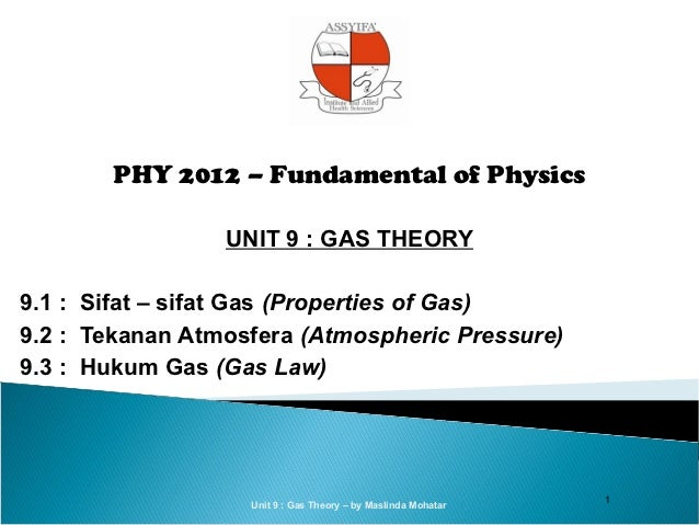 PHY 2012 – Fundamental of Physics                 UNIT 9 : GAS THEORY9.1 : Sifat – sifat Gas (Properties of Gas)9.2 : Teka...
