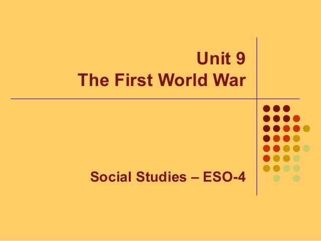 Unit 9 The First World War Social Studies – ESO-4