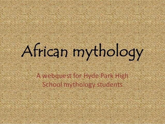 African mythologyA webquest for Hyde Park HighSchool mythology students
