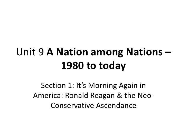 Unit 9 A Nation among Nations –          1980 to today    Section 1: It's Morning Again in   America: Ronald Reagan & the ...