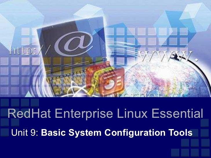 RedHat Enterprise Linux EssentialUnit 9: Basic System Configuration Tools