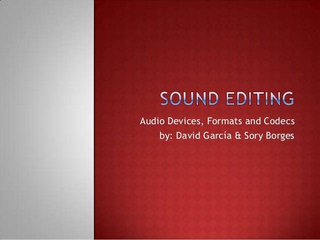 Audio Devices, Formats and Codecs by: David García & Sory Borges