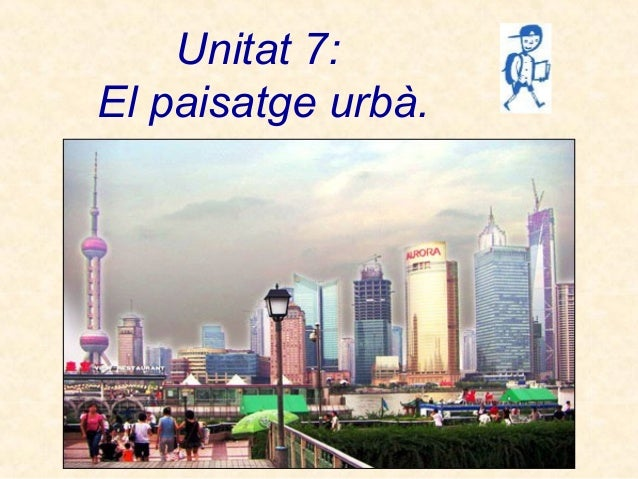 Unitat 7:El paisatge urbà.