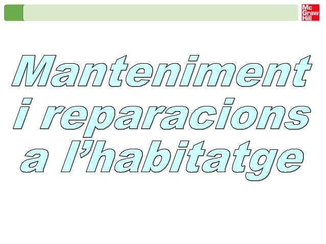 Manteniment i reparacions a l'habitatge La necessitat del manteniment Podem considerar el manteniment com el conjunt d'acc...