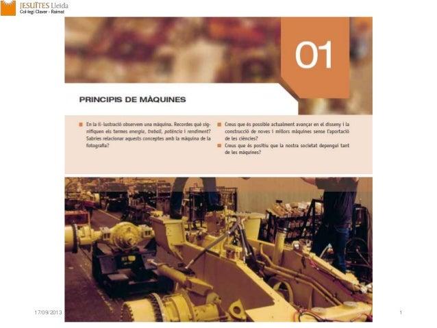 UNITAT 1 PRINCIPIS DE MÀQUINES 17/09/2013 Unitat 1. Principis de màquines 1