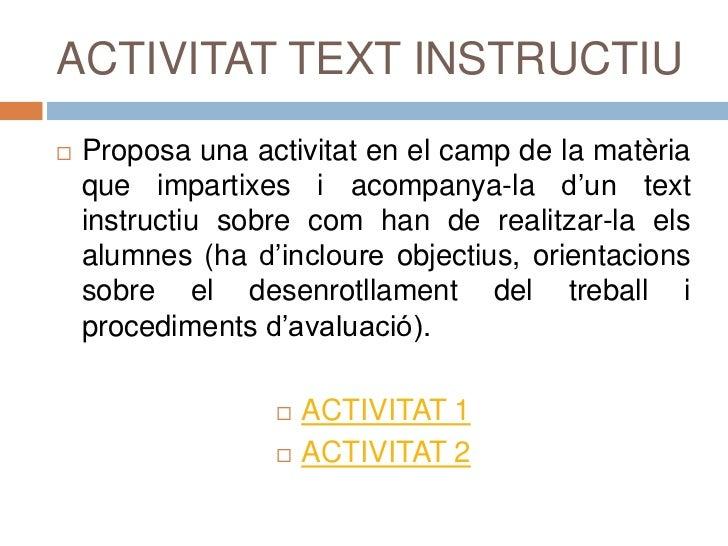 ACTIVITAT TEXT INSTRUCTIU<br />Proposa una activitat en el camp de la matèria que impartixes i acompanya-la d'un text inst...