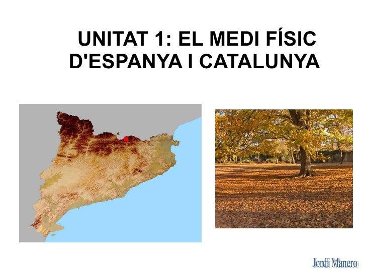 UNITAT 1: EL MEDI FÍSICDESPANYA I CATALUNYA