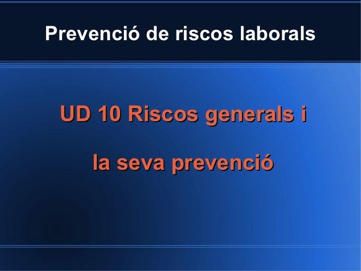 Prevenció de riscos laborals UD 10 Riscos generals i    la seva prevenció