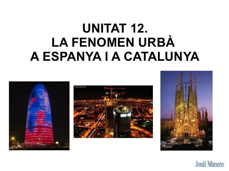 UNITAT 12.   LA FENOMEN URBÀA ESPANYA I A CATALUNYA