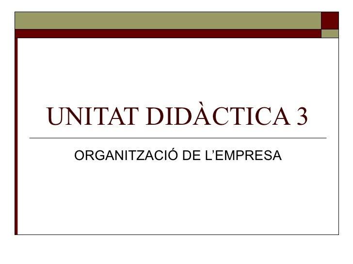 UNITAT DIDÀCTICA 3 ORGANITZACIÓ DE L'EMPRESA