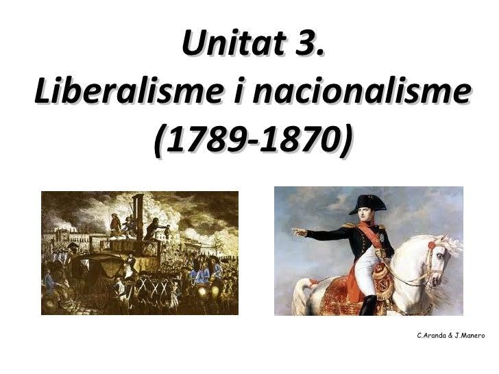 Unitat 3.Liberalisme i nacionalisme        (1789-1870)                      C.Aranda & J.Manero