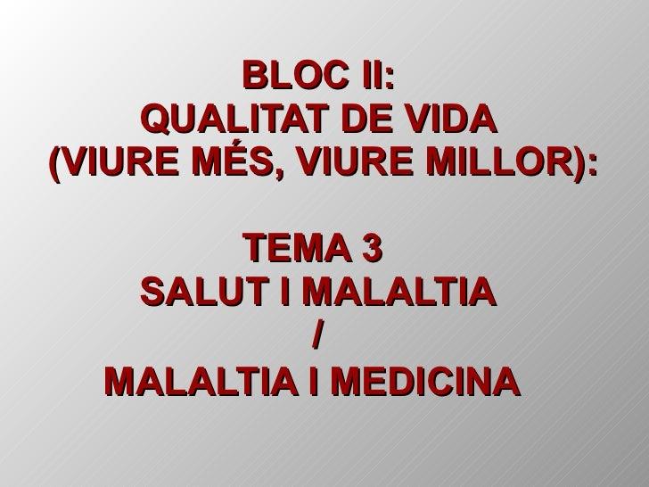 BLOC II: QUALITAT DE VIDA  (VIURE MÉS, VIURE MILLOR): TEMA 3  SALUT I MALALTIA / MALALTIA I MEDICINA