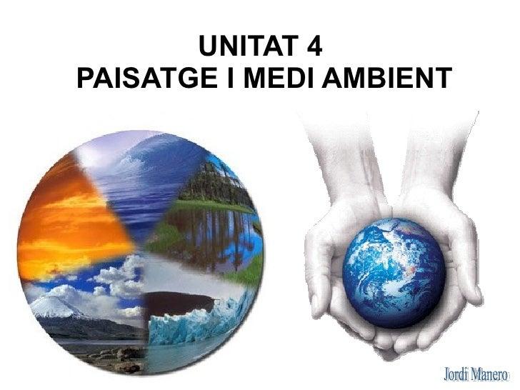 UNITAT 4PAISATGE I MEDI AMBIENT