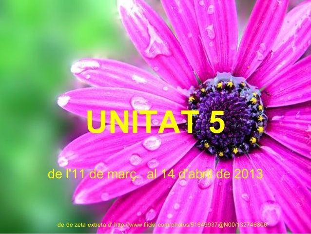 UNITAT 5 de l'11 de març. al 14 d'abril de 2013 de de zeta extreta d' http://www.flickr.com/photos/51649937@N00/132746806