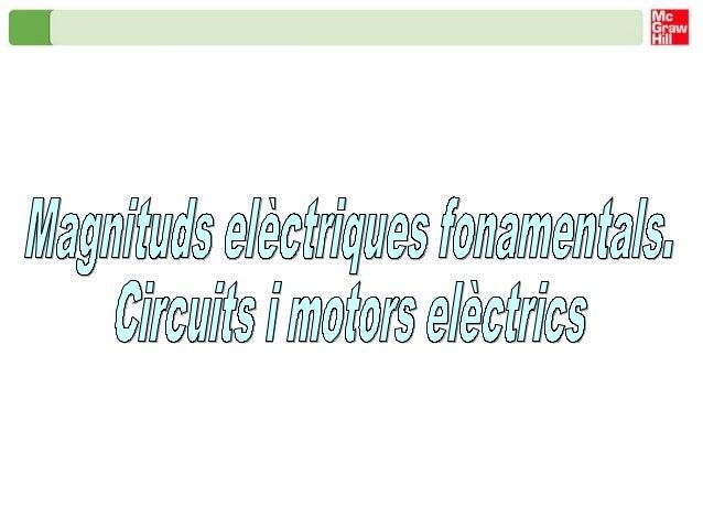 Magnituds elèctriques fonamentals. Circuits i motors elèctricsMagnituds elèctriques fonamentalsEntenem per magnitud tot el...